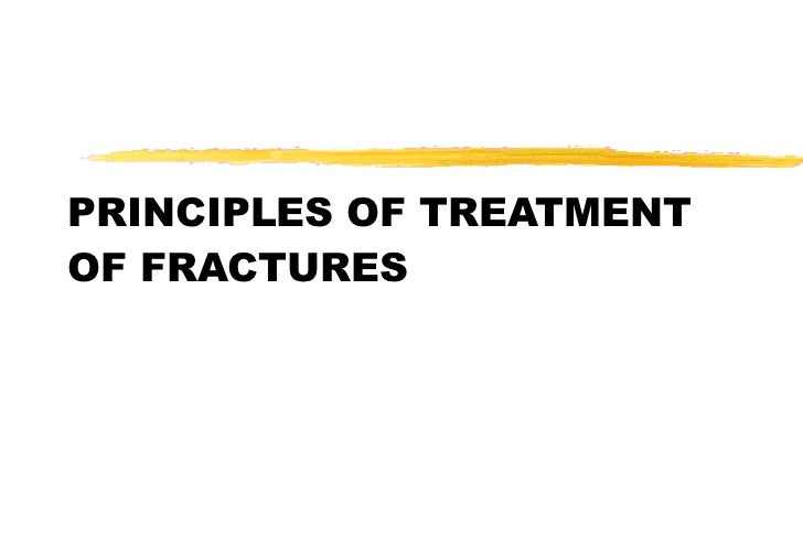PRINCIPLES OF TREATMENT OF FRACTURES