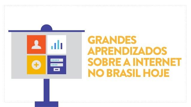 GRANDES APRENDIZADOS SOBRE A INTERNET NO BRASIL HOJE
