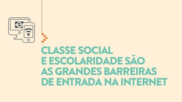 CLASSE SOCIAL E ESCOLARIDADE SÃO AS GRANDES BARREIRAS DE ENTRADA NA INTERNET