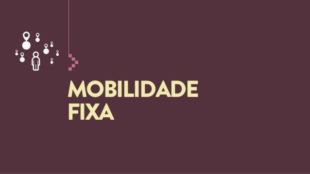 MOBILIDADE FIXA
