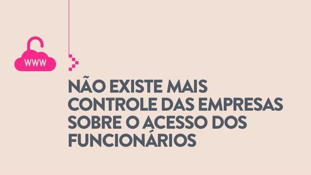 NÃO EXISTE MAIS CONTROLE DAS EMPRESAS SOBRE O ACESSO DOS FUNCIONÁRIOS