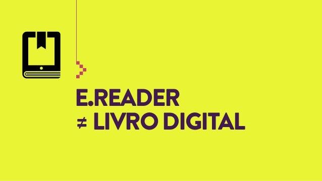E.READER ≠ LIVRO DIGITAL