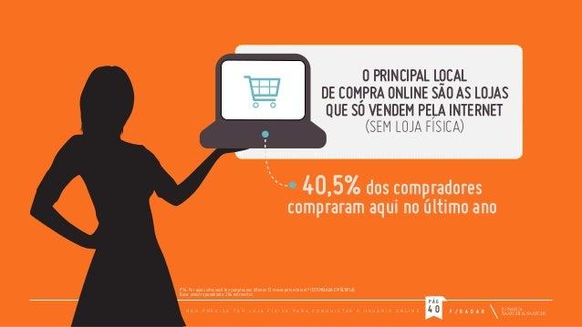 O PRINCIPAL LOCAL DE COMPRA ONLINE SÃO AS LOJAS QUE SÓ VENDEM PELA INTERNET (SEM LOJA FÍSICA)  40,5% dos compradores  comp...