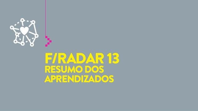 F/RADAR 13 RESUMO DOS APRENDIZADOS