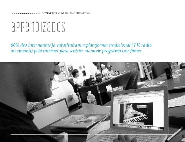 INTERNET   TRANSVERSALIDADE DAS MÍDIAS 49 aprendizados 60% dos internautas já substituíram a plataforma tradicional (TV, r...