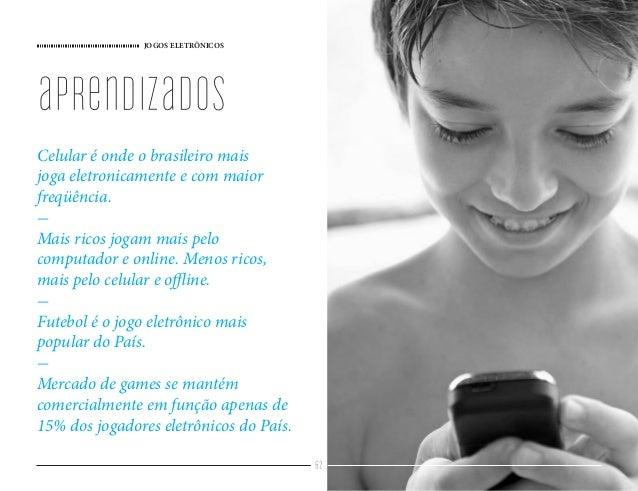 JOGOS ELETRÔNICOS 62 Celular é onde o brasileiro mais joga eletronicamente e com maior freqüência. - Mais ricos jogam mais...
