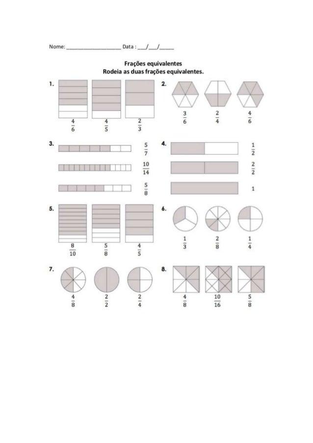 Nome:   É 6 3. s.  _É 1o 7. Í a  Data : _/_/   Frações equivalentes Rodeia as duas frações equivalentes.   2. E E 4 g e.  ...