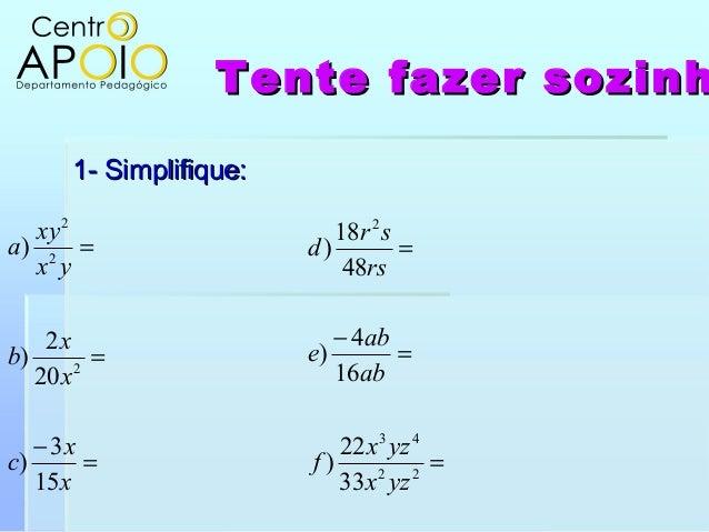 Tente fazer sozinhTente fazer sozinh1- Simplifique:1- Simplifique:=−==xxcxxbyxxya153)202))222==−=224323322)164)4818)yzxyzx...