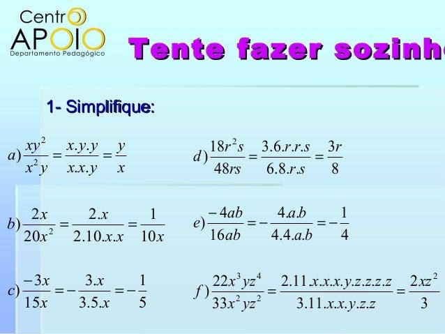 Tente fazer sozinhoTente fazer sozinho1- Simplifique:1- Simplifique:51.5.3.3153)101..10.2.2202)....)222−=−=−====xxxxcxxxxx...