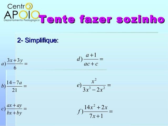 Tente fazer sozinhoTente fazer sozinho2- Simplifique:2- Simplifique:=++=−=+bybxayaxcabyxa)21714)633)=++=−=++17214)23)1)223...