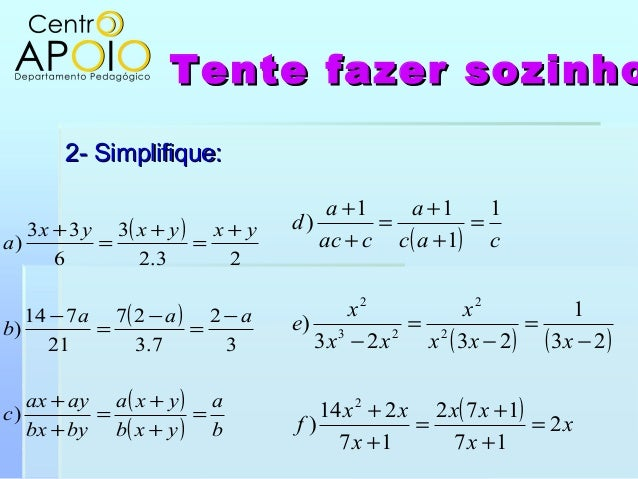 Tente fazer sozinhoTente fazer sozinho2- Simplifique:2- Simplifique:( )( )( )( ) bayxbyxabybxayaxcaaabyxyxyxa=++=++−=−=−+=...