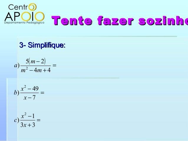Tente fazer sozinhoTente fazer sozinho3- Simplifique:3- Simplifique:( )=+−=−−=+−−331)749)4425)222xxcxxbmmma