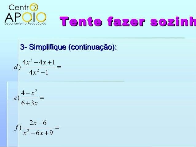 Tente fazer sozinhTente fazer sozinh3- Simplifique (continuação):3- Simplifique (continuação):=+−−=+−=−+−9662)364)14144)22...
