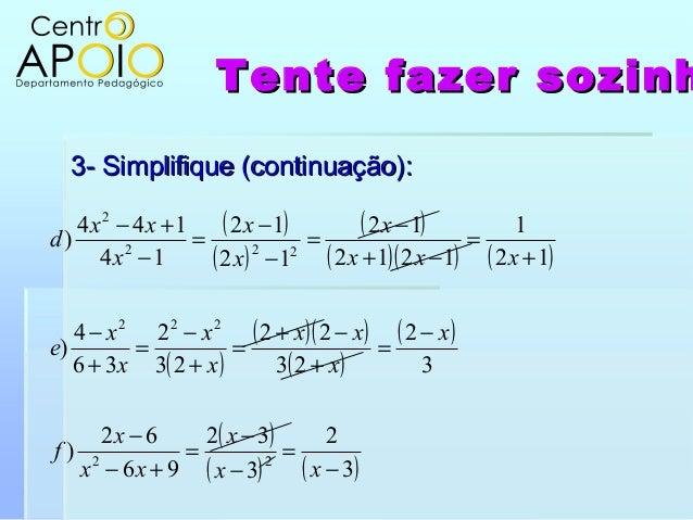 Tente fazer sozinhTente fazer sozinh3- Simplifique (continuação):3- Simplifique (continuação):( )( )( )( )( ) ( )( )( )( )...