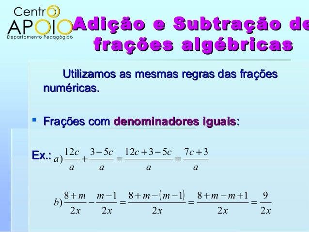 Adição e Subtração deAdição e Subtração defrações algébricasfrações algébricasUtilizamos as mesmas regras das fraçõesUtili...