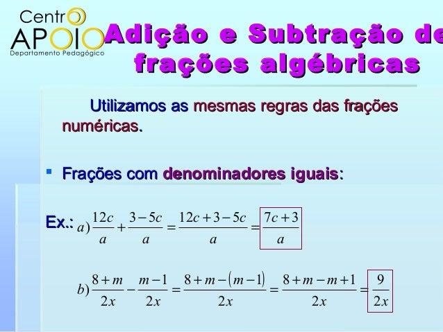 Adição e Subtração deAdição e Subtração defrações algébricasfrações algébricasUtilizamos asUtilizamos as mesmas regras das...