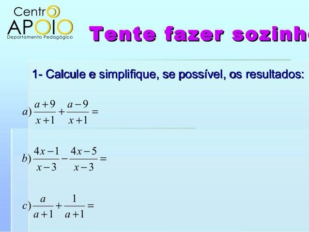 Tente fazer sozinhoTente fazer sozinho1- Calcule e simplifique, se possível, os resultados:1- Calcule e simplifique, se po...
