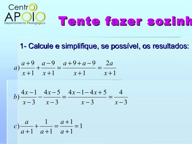 Tente fazer sozinhTente fazer sozinh1- Calcule e simplifique, se possível, os resultados:1- Calcule e simplifique, se poss...
