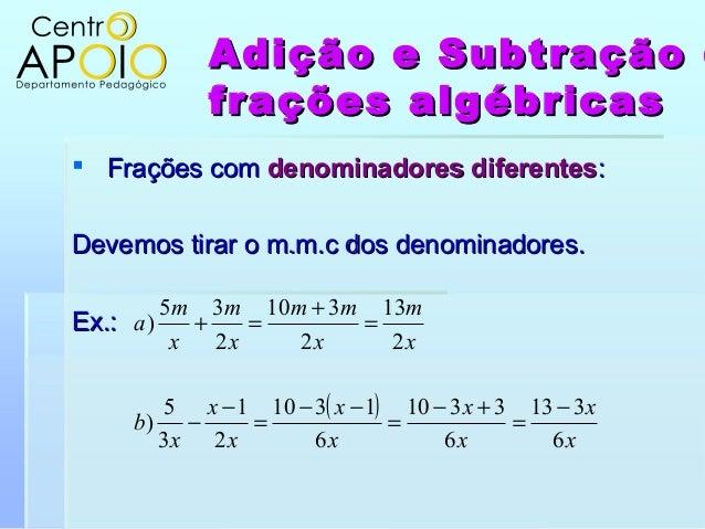 Adição e SubtraçãoAdição e Subtração dfrações algébricasfrações algébricas Frações comFrações com denominadores diferente...