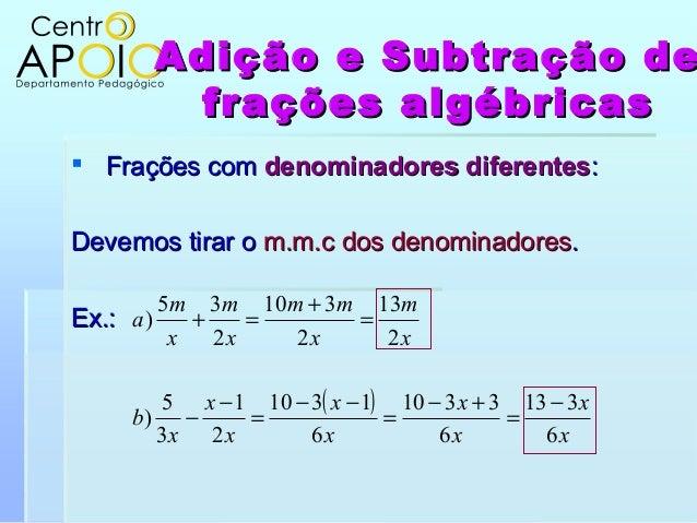 Adição e Subtração deAdição e Subtração defrações algébricasfrações algébricas Frações comFrações com denominadores difer...