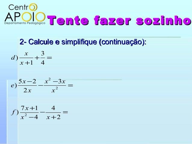 Tente fazer sozinhoTente fazer sozinho2- Calcule e simplifique (continuação):2- Calcule e simplifique (continuação):=+−−+=...