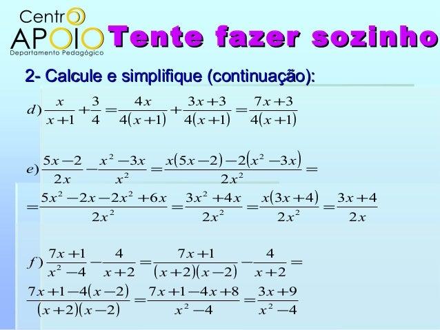 Tente fazer sozinhoTente fazer sozinho2- Calcule e simplifique (continuação):2- Calcule e simplifique (continuação):( ) ( ...