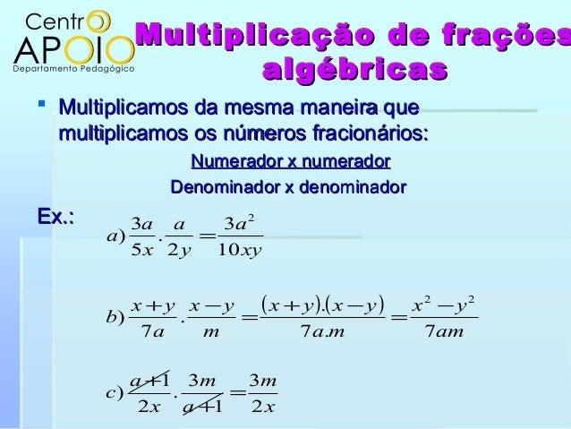 Multiplicação de fraçõesMultiplicação de fraçõesalgébricasalgébricas Multiplicamos da mesma maneira queMultiplicamos da m...