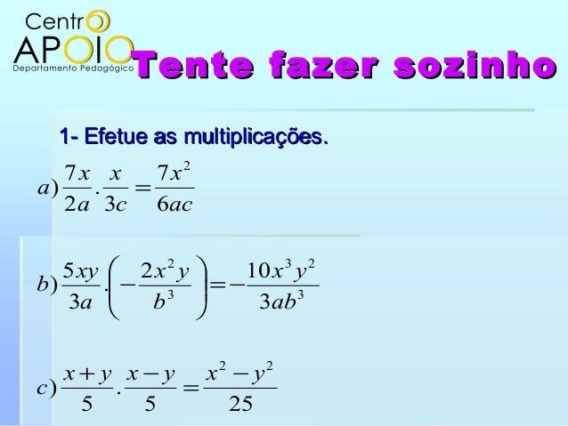 Tente fazer sozinhoTente fazer sozinho1- Efetue as multiplicações.1- Efetue as multiplicações.255.5)3102.35)673.27)2232332...