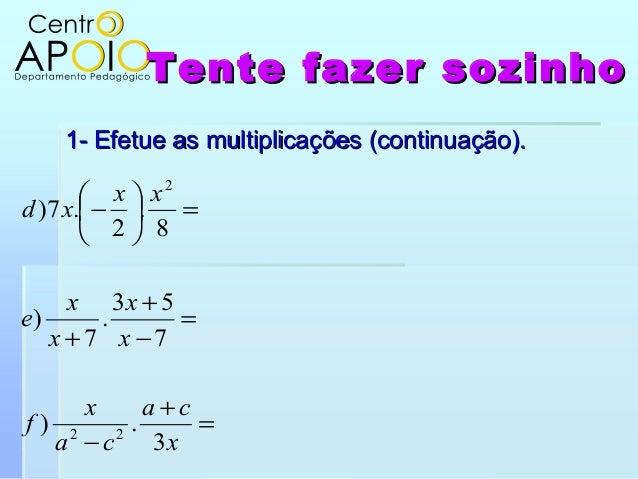 Tente fazer sozinhoTente fazer sozinho1- Efetue as multiplicações (continuação).1- Efetue as multiplicações (continuação)....