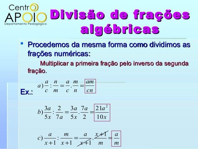 Divisão de fraçõesDivisão de fraçõesalgébricasalgébricas Procedemos da mesma forma como dividimos asProcedemos da mesma f...