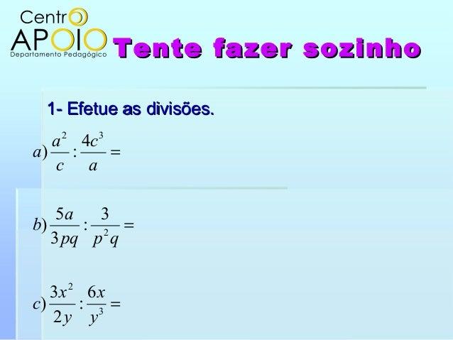 Tente fazer sozinhoTente fazer sozinho1- Efetue as divisões.1- Efetue as divisões.===322326:23)3:35)4:)yxyxcqppqabaccaa