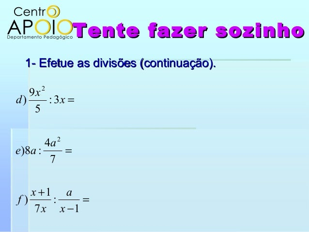 Tente fazer sozinhoTente fazer sozinho1- Efetue as divisões (continuação).1- Efetue as divisões (continuação).=−+==1:71)74...