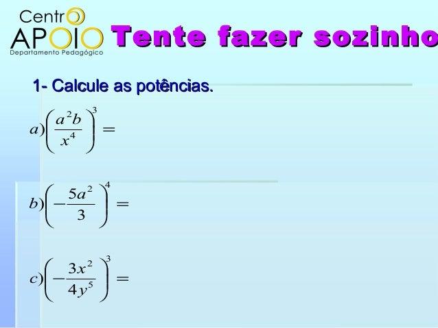 Tente fazer sozinhoTente fazer sozinho1- Calcule as potências.1- Calcule as potências.=−=−=3524234...