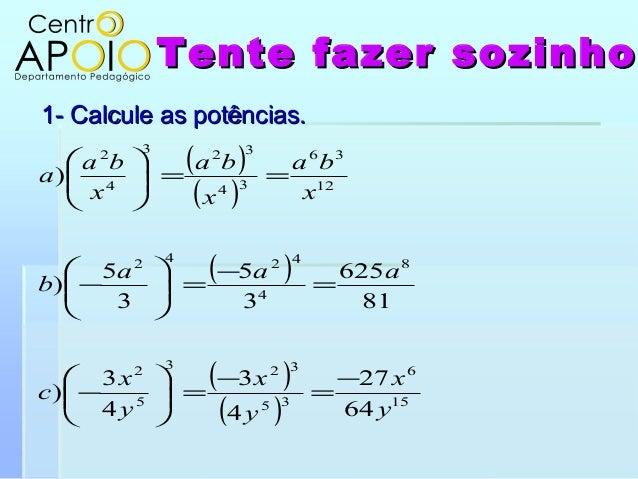 Tente fazer sozinhoTente fazer sozinho1- Calcule as potências.1- Calcule as potências.( )( )( )( )( ) 15635323528442421236...