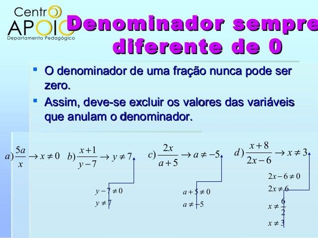 Denominador sempreDenominador semprediferente de 0diferente de 0 O denominador de uma fração nunca pode serO denominador ...