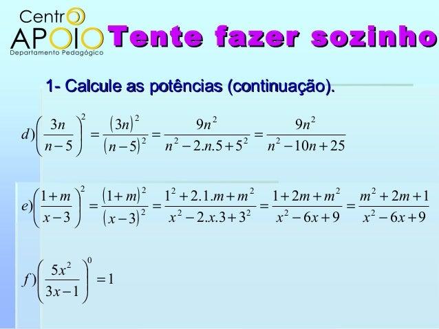 Tente fazer sozinhoTente fazer sozinho1- Calcule as potências (continuação).1- Calcule as potências (continuação).( )( )( ...