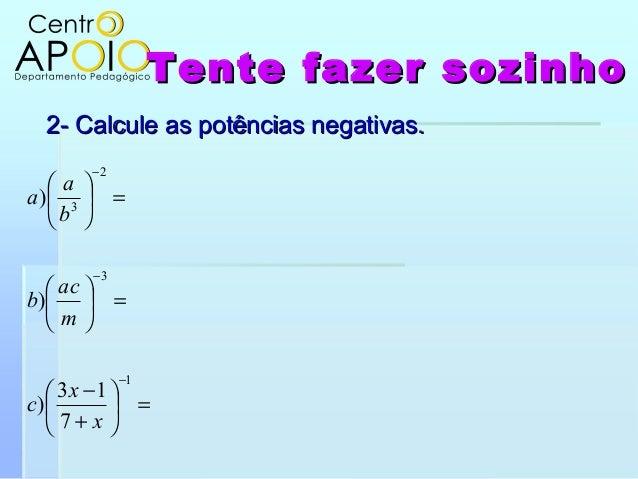 Tente fazer sozinhoTente fazer sozinho2- Calcule as potências negativas.2- Calcule as potências negativas.=+−=...