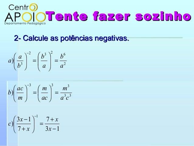 Tente fazer sozinhoTente fazer sozinho2- Calcule as potências negativas.2- Calcule as potências negativas.137713)))1333332...