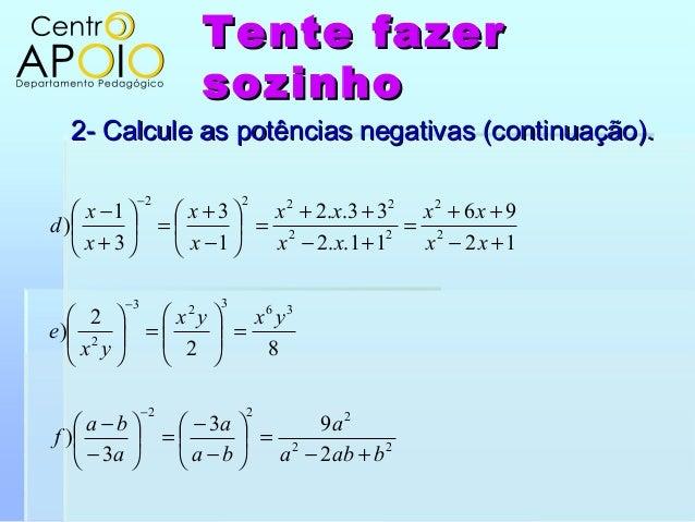 Tente fazerTente fazersozinhosozinho2- Calcule as potências negativas (continuação).2- Calcule as potências negativas (con...