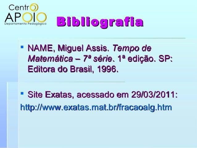 BibliografiaBibliografia NAME, Miguel Assis.NAME, Miguel Assis. Tempo deTempo deMatemática – 7ª sérieMatemática – 7ª séri...