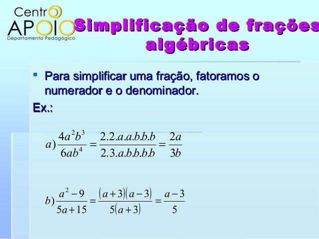 Simplificação de fraçõesSimplificação de fraçõesalgébricasalgébricas Para simplificar uma fração, fatoramos oPara simplif...