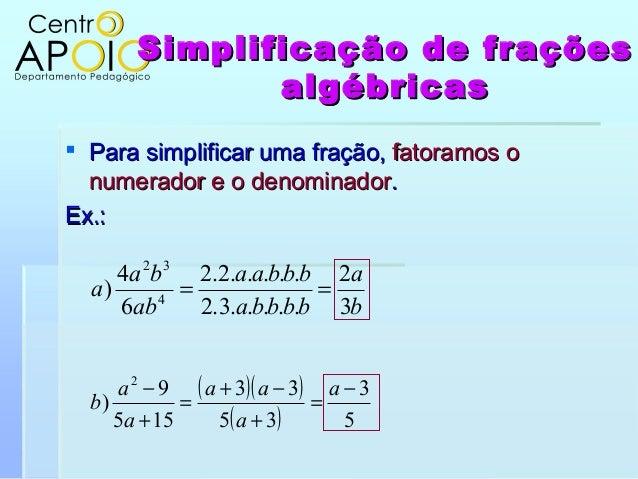 Simplificação de fraçõesSimplificação de fraçõesalgébricasalgébricas Para simplificar uma fração,Para simplificar uma fra...