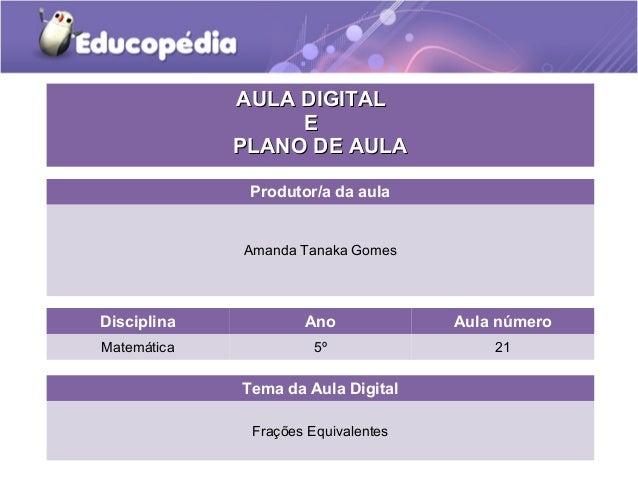AAUULLAA DDIIGGIITTAALL  EE  PPLLAANNOO DDEE AAUULLAA  Produtor/a da aula  Amanda Tanaka Gomes  Disciplina Ano Aula número...