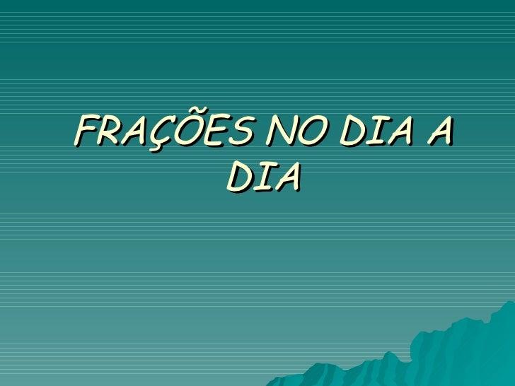 FRAÇÕES NO DIA A DIA