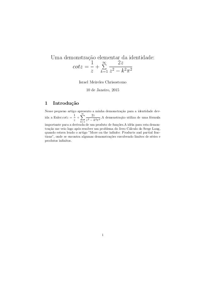 Uma demonstra¸c˜ao elementar da identidade: cotz = 1 z + ∞ k=1 2z z2 − k2π2 Israel Meireles Chrisostomo 10 de Janeiro, 201...