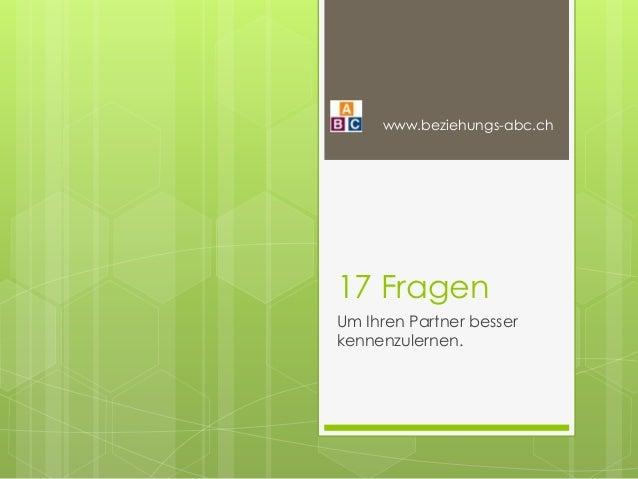 17 Fragen Um Ihren Partner besser kennenzulernen. www.beziehungs-abc.ch