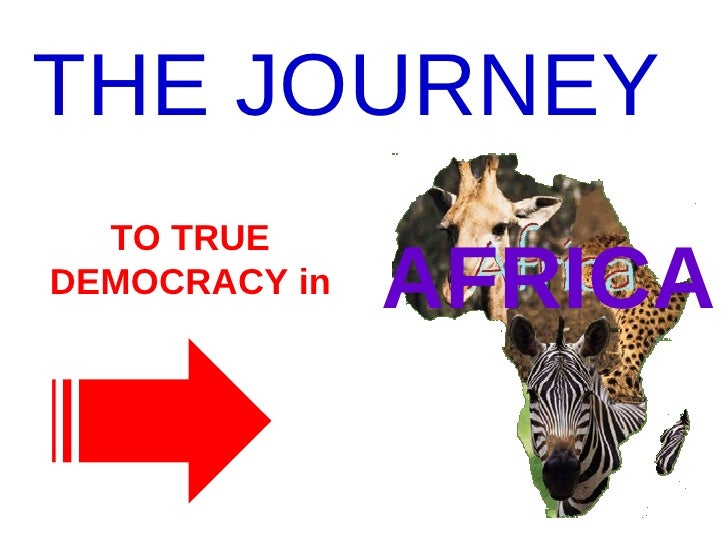 TO TRUE DEMOCRACY in THE JOURNEY   AFRICA