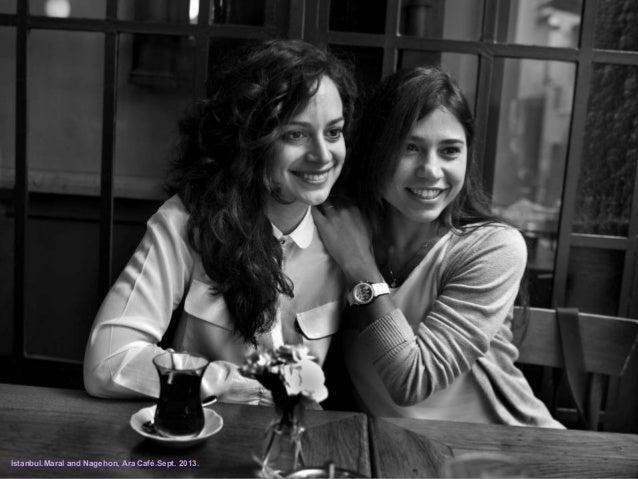 Istanbul.Maral and Nagehon, Ara Café.Sept. 2013.