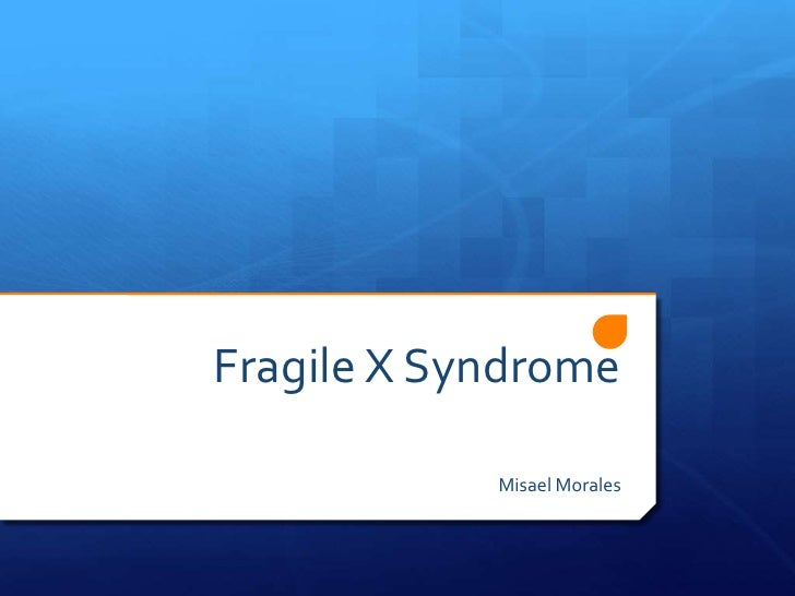Fragile X Syndrome            Misael Morales