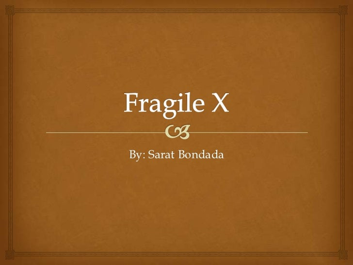 Fragile X <br />By: Sarat Bondada<br />